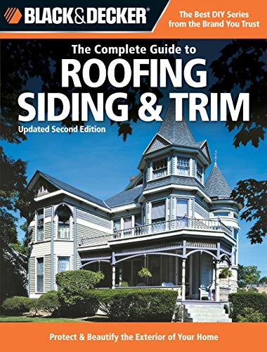 Black + Decker The Complete Guide to Roofing Siding + Trim: How to Protect and Beautify the Exterior of Your Home (Black + Decker Complete Guide To...) (Black & Decker Home Improvement Library) von Cool Springs Press