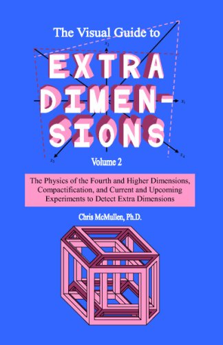 The Visual Guide To Extra Dimensions: The Physics Of The Fourth Dimension, Compactification, And Current And Upcoming Experiments von Createspace