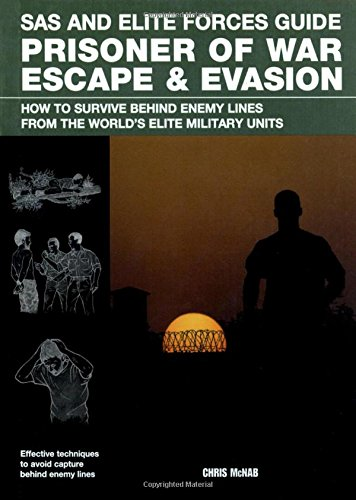 SAS and Elite Forces Guide Prisoner of War Escape & Evasion: How to Survive Behind Enemy Lines from the World's Elite Military Units