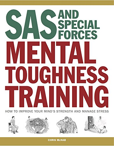SAS and Special Forces Mental Toughness Training: How to Improve Your Mind's Strength and Manage Stress (SAS Training Manual)
