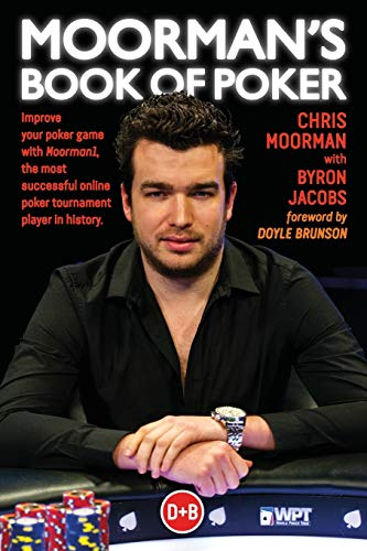 Moorman, C: Moorman's Book of Poker: Improve your poker game with Moorman1, the most successful online poker tournament player in history von D&B Publishing