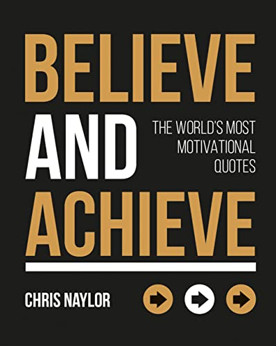 Naylor, C: Believe and Achieve: The World's Most Motivational Quotes von Summersdale