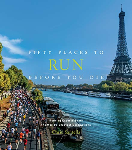 Fifty Places to Run Before You Die: Running Experts share the world´s greatest Destinations von Harry N. Abrams