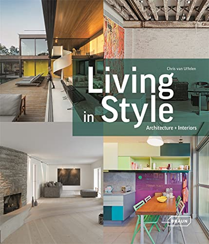 Living in Style: Architecture + Interiors von Braun Publishing
