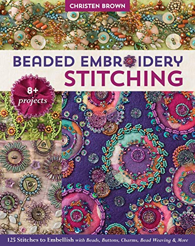 Beaded Embroidery Stitching: 125 Stitches to Embellish with Beads, Buttons, Charms, Bead Weaving & More von C & T Publishing