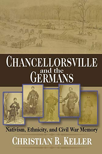 Chancellorsville and the Germans: Nativism, Ethnicity, and Civil War Memory (The North's Civil War)