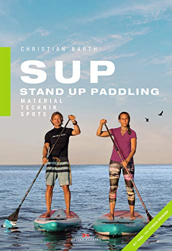 SUP - Stand Up Paddling: Material - Technik - Spots von Delius Klasing Vlg GmbH