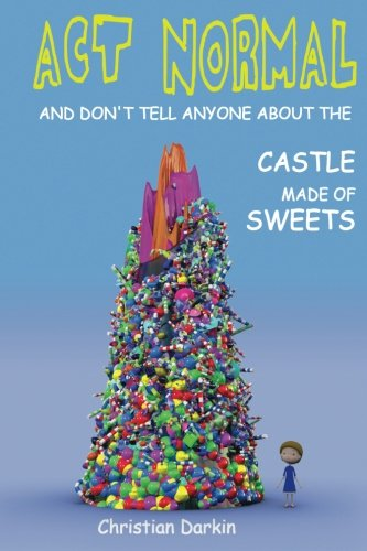 Act Normal And Don't Tell Anyone About The Castle Made Of Sweets (Young readers chapter books, Band 3) von CreateSpace Independent Publishing Platform