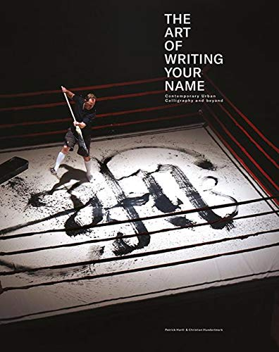 THE ART OF WRITING YOUR NAME: Contemporary Urban Calligraphy and beyond
