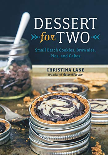 Dessert For Two: Small Batch Cookies, Brownies, Pies, and Cakes von Countryman Press