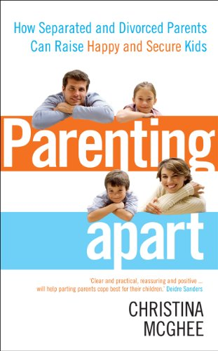 Parenting Apart: How Separated and Divorced Parents Can Raise Happy and Secure Kids von Vermilion