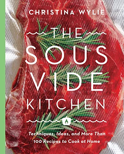 The Sous Vide Kitchen: Techniques, Ideas, and More Than 100 Recipes to Cook at Home von Voyageur Press