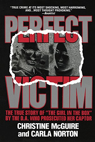 "Perfect Victim: The True Story of ""The Girl in the Box"" by the D.A. That Prosecuted Her Captor von Dell"