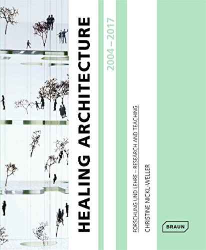 Healing Architecture 2004-2017: Forschung und Lehre - Research and Teaching von Braun Publishing