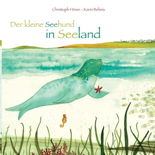 Der kleine Seehund in Seeland von CreateSpace Independent Publishing Platform
