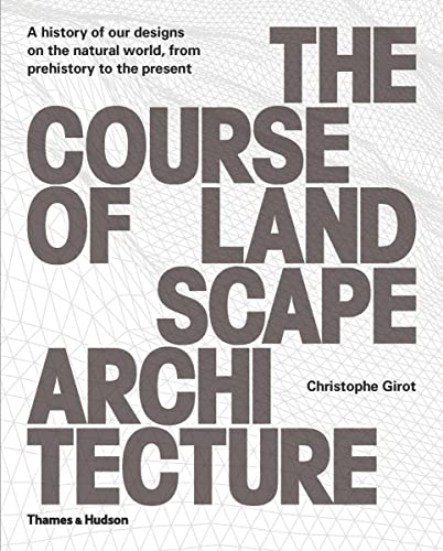 The Course of Landscape Architecture: A History of our Designs on the Natural World, from Prehistory to the Present von Thames & Hudson
