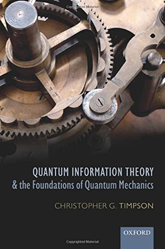Quantum Information Theory and the Foundations of Quantum Mechanics (Oxford Philosophical Monographs) von Oxford University Press, USA
