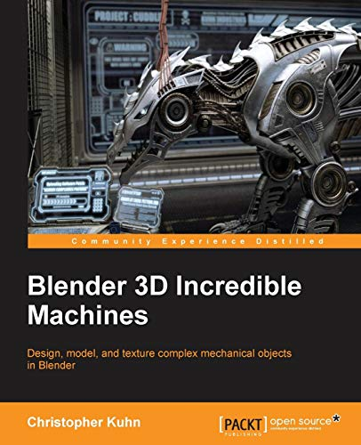 Blender 3D Incredible Machines (English Edition) von Packt Publishing