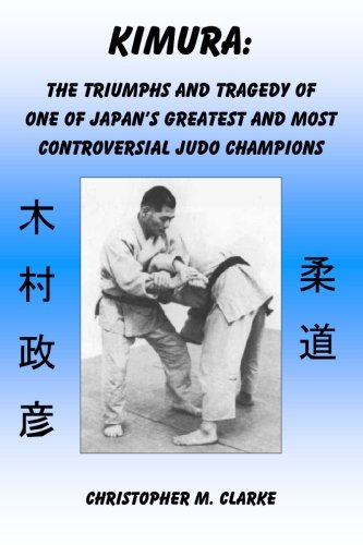 Kimura: The Triumphs and Tragedy of One of Judo's Greatest and Most Controversial Judo Champions von CreateSpace Independent Publishing Platform