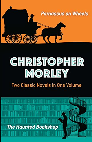 Christopher Morley: Two Classic Novels in One Volume: Parnassus on Wheels and the Haunted Bookshop von Dover Publications Inc.