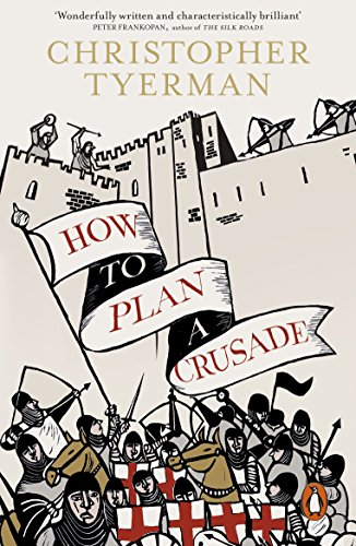 How to Plan a Crusade: Reason and Religious War in the High Middle Ages von Penguin