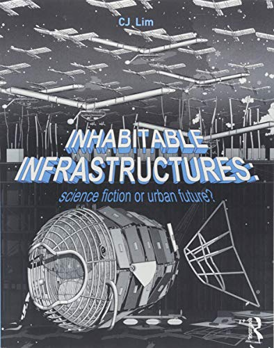 Inhabitable Infrastructures: Science fiction or urban future?