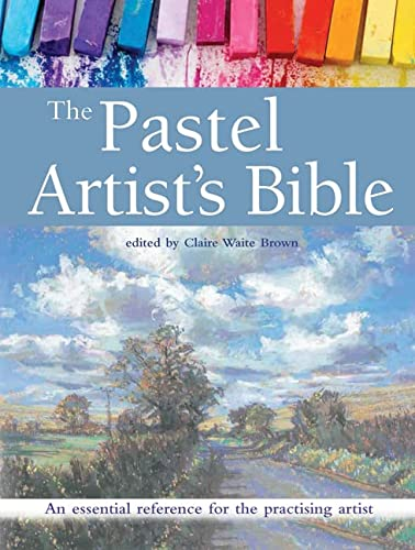 The Pastel Artist's Bible: An Essential Reference for the Practising Artist von Books/DVDs