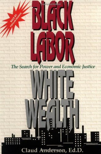 Black Labor, White Wealth: The Search for Power and Economic Justice von Powernomics Corporation of America
