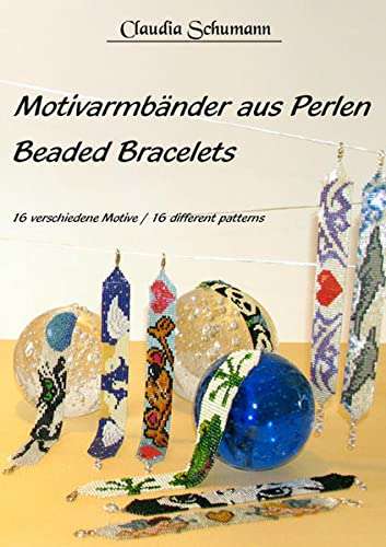 Motivarmbänder aus Perlen /Beaded Bracelets: 16 verschiedene Motive /16 different patterns von Schumann, Claudia