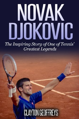 Novak Djokovic: The Inspiring Story of One of Tennis' Greatest Legends (Tennis Biography Books, Band 3) von CreateSpace Independent Publishing Platform
