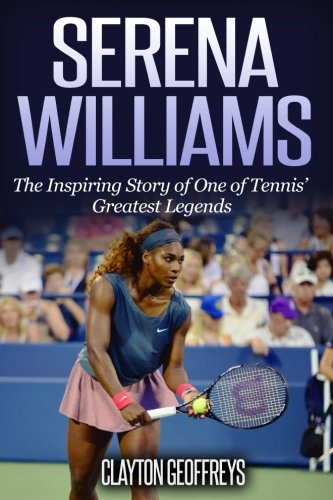 Serena Williams: The Inspiring Story of One of Tennis' Greatest Legends (Tennis Biography Books, Band 2) von CreateSpace Independent Publishing Platform