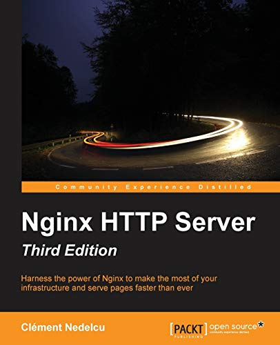Nginx HTTP Server - Third Edition: Harness the power of Nginx to make the most of your infrastructure and serve pages faster than ever (English Edition) von Packt Publishing