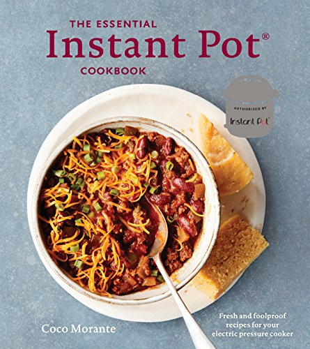 The Essential Instant Pot Cookbook: Fresh and Foolproof Recipes for Your Electric Pressure Cooker von Ten Speed Press