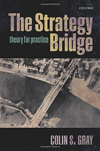 The Strategy Bridge: Theory For Practice von Oxford University Press