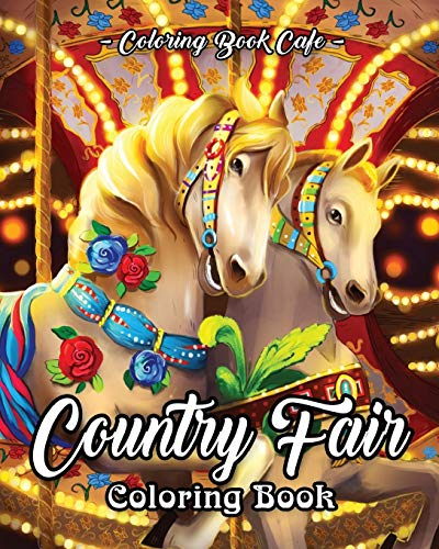 Country Fair Coloring Book: An Adult Coloring Book Featuring Beautiful and Relaxing Country Fair Scenes and Fun Carnival Rides and Stands von Independently published