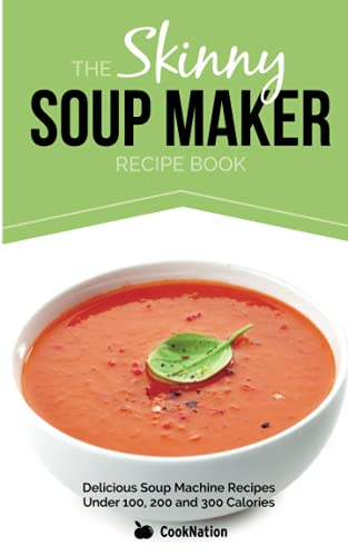 The Skinny Soup Maker Recipe Book: Delicious Low Calorie, Healthy and Simple Soup Machine Recipes Under 100, 200 and 300 Calories. Perfect For Any Diet and Weight Loss Plan. von Bell & Mackenzie Publishing