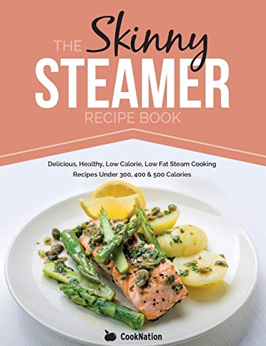 The Skinny Steamer Recipe Book: Delicious Healthy, Low Calorie, Low Fat Steam Cooking Recipes Under 300, 400 & 500 Calories von Bell & Mackenzie Publishing Limited
