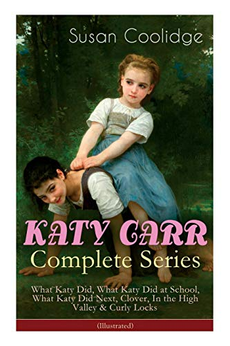 KATY CARR Complete Series: What Katy Did, What Katy Did at School, What Katy Did Next, Clover, In the High Valley & Curly Locks (Illustrated): Children's Classics Collection von e-artnow