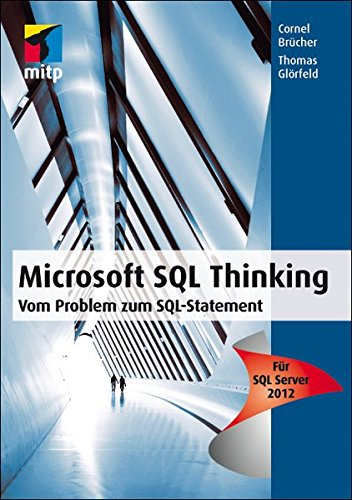 Microsoft SQL Thinking: Vom Problem zum SQL Statement - Für SQL Server 2012 (mitp Professional)