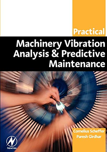 Practical Machinery Vibration Analysis and Predictive Maintenance (Practical Professional) von Newnes