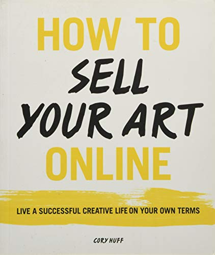 How to Sell Your Art Online: Live a Successful Creative Life on Your Own Terms von HarperCollins Publishers Inc
