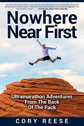 Nowhere Near First: Ultramarathon Adventures From The Back Of The Pack von CreateSpace Independent Publishing Platform