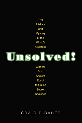 Unsolved!: The History and Mystery of the World's Greatest Ciphers from Ancient Egypt to Online Secret Societies von Princeton University Press