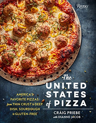 The United States of Pizza: America's Favorite Pizzas, From Thin Crust to Deep Dish, Sourdough to Gluten-Free von Rizzoli