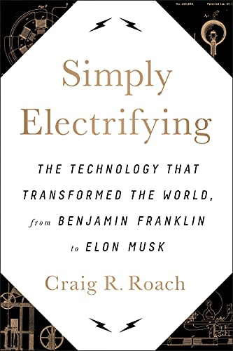 Simply Electrifying: The Technology that Transformed the World, from Benjamin Franklin to Elon Musk von BenBella Books