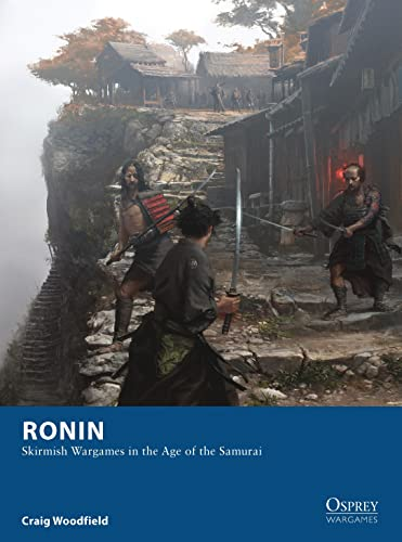 Ronin - Skirmish Wargames in the Age of the Samurai (Osprey Wargames, Band 4)