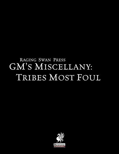GM's Miscellany: Tribes Most Foul von Greyworks