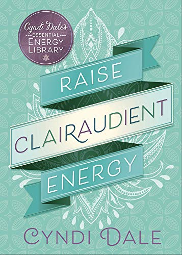 Raise Clairaudient Energy (Cyndi Dale's Essential Energy Library, Band 3) von Llewellyn Publications,U.S.
