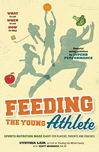 Feeding the Young Athlete: Sports Nutrition Made Easy for Players, Parents, and Coaches von Readers to Eaters