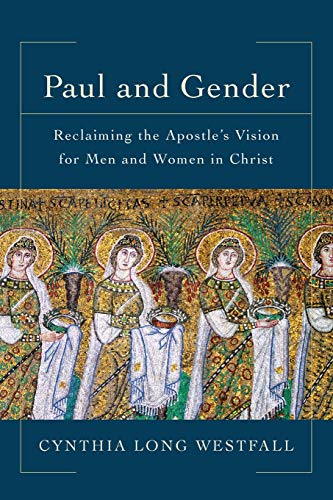 Paul and Gender: Reclaiming the Apostle's Vision for Men and Women in Christ von Baker Academic